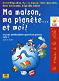 Ma maison, ma planète... et moi ! : Un projet pluridisciplinaire pour l'école primaire (cycle 3)