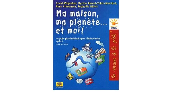 Amazon Com Ma Maison Ma Planete Et Moi Education French Edition 9782746505063 Ahmed Yahia Bouridah Myriam Clemenson Anne Heliot Raphaelle Wilgenbus David Books