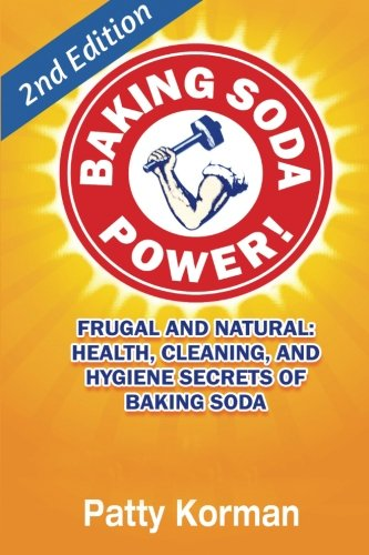 Baking Soda Power!: Frugal and Natural: Health; Cleaning; and Hygiene Secrets of Baking Soda