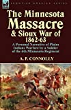 The Minnesota Massacre and Sioux War Of 1862-63, A. P. Connolly, 1782820094