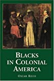 Blacks in Colonial America, Oscar Reiss, 0786429577