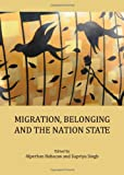 Migration, Belonging and the Nation State, Babacan, Alperhan and Singh, Supriya, 1443820814