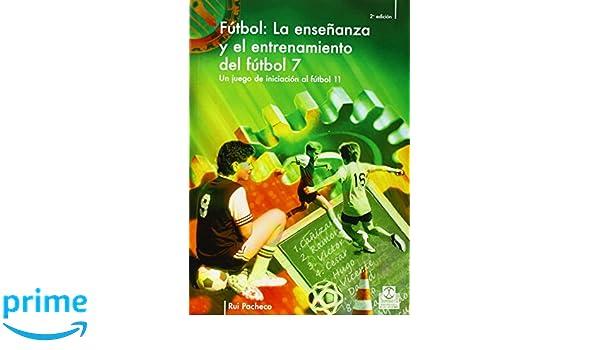 ENSEÑANZA Y ENTRENAMIENTO DEL FÚTBOL 7. Un juego de iniciación al fútbol 11, LA (Futbol) (Spanish Edition): Rui. Pacheco: 9788480196963: Amazon.com: Books