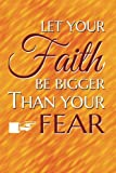 Let your faith be bigger than your fear: Christian Message Writing Journal Lined, Diary, Notebook for Men & Women (Divine Elevation)