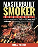 img - for Masterbuilt Smoker Cookbook: The Complete Masterbuilt Electric Smoker Cookbook - Happy, Easy and Delicious Masterbuilt Smoker Recipes for Your Whole Family book / textbook / text book
