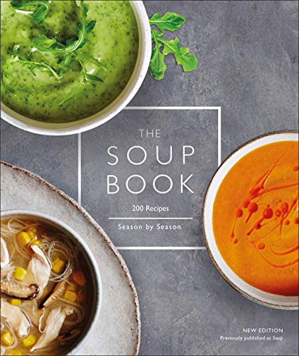 The Soup Book: 200 Recipes, Season by Season by DK