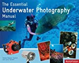 The Essential Underwater Photography Manual, Larry Tackett and Denise Nielsen Tackett, 2940378223