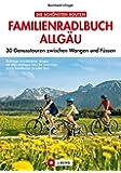 Familienradlbuch Allgäu: 30 Genusstouren zwischen Wangen und Füssen
