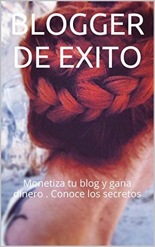 Descargar Libro Blogger De Exito: Monetiza Tu Blog Y Gana Dinero . Conoce Los Secretos Normcore Girl