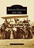 Jewish Denver, 1859-1940, Jeanne E. Abrams, 0738548294