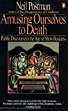 Amusing Ourselves to Death: Public Discourse in the Age of Show Business by Neil Postman (1986-11-04)