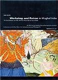 Workshop and Patron in Mughal India, John William Seyller, 3907070909