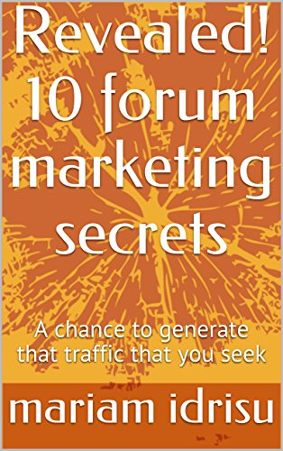 Revealed! 10 forum marketing secrets: A chance to generate that traffic that you seek