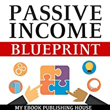 Passive Income Blueprint: Smart Ideas to Create Financial Independence and Become an Online Millionaire Audiobook by  My Ebook Publishing House Narrated by Matt Montanez