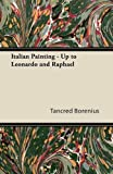 Italian Painting - up to Leonardo and Raphael, Tancred Borenius, 1447427572