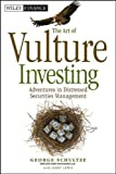 img - for The Art of Vulture Investing: Adventures in Distressed Securities Management by George Schultze (2012-10-02) book / textbook / text book