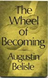 The Wheel of Becoming : Personal Growth Through the Liturgical Year, Belisle, Augustin, 0932506577