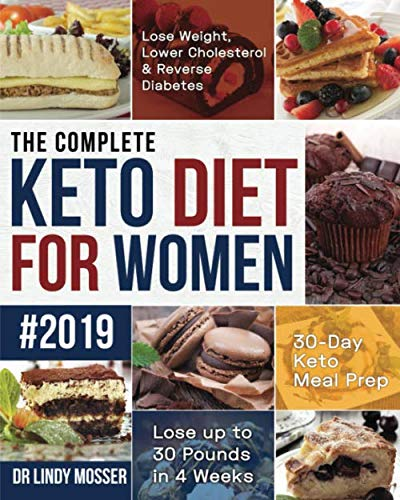 The Complete Keto Diet for Women #2019: Lose Weight, Lower Cholesterol & Reverse Diabetes | 30-Day Keto Meal Prep | Lose up to 30 Pounds in 4 Weeks