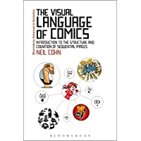 The Visual Language of Comics: Introduction to the Structure and Cognition of Sequential Images