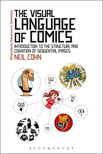 (The Visual Language of Comics: Introduction to the Structure and Cognition of Sequential Images. (Bloomsbury Advances in Semiotics))