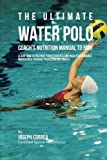 img - for The Ultimate Water Polo Coach's Nutrition Manual To RMR: Learn How To Prepare Your Students For High Performance Water Polo Through Proper Eating Habits book / textbook / text book