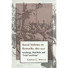 "Racial Violence In Kentucky: Lynchings, Mob Rule, and ""Legal Lynchings"" (English Edition)"