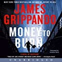Money to Burn: A Novel of Suspense Audiobook by James Grippando Narrated by Jonathan Davis