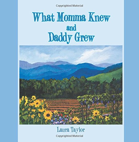 What Momma Knew and Daddy Grew by Laura Taylor