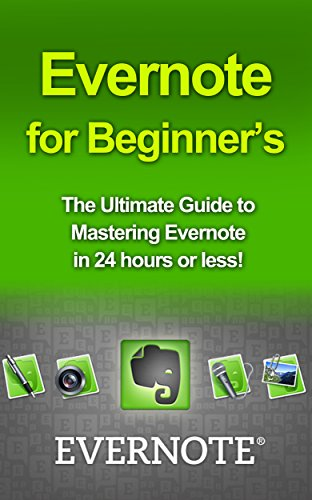 Evernote for Beginners: The Ultimate Guide to Mastering Evernote in 24 hours (evernote, evernote for beginners, evernote essentials, evernote ninja, ...