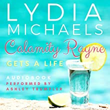Calamity Rayne: Gets a Life Audiobook by Lydia Michaels Narrated by Ashley Trumpler