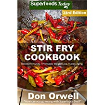 Stir Fry Cookbook: Over 250 Quick & Easy Gluten Free Low Cholesterol Whole Foods Recipes full of Antioxidants & Phytochemicals (Stir Fry Natural Weight Loss Transformation Book 17)