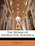 The Works of George Fox, George Fox, 1142225771