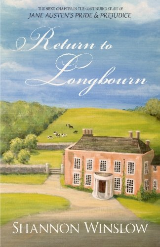Return To Longbourn: The Next Chapter in the Continuing Story of Jane Austen's Pride and Prejudice (The Darcys of Pemberley)