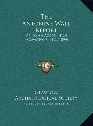Download The Antonine Wall Report: Being An Account Of Excavations, Etc. (1899) ebook