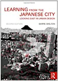 Learning from the Japanese City : Looking East in Urban Design, Shelton, Barrie, 041555439X