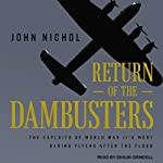 Return of the Dambusters: The Exploits of World War II's Most Daring Flyers After the Flood | John Nichol