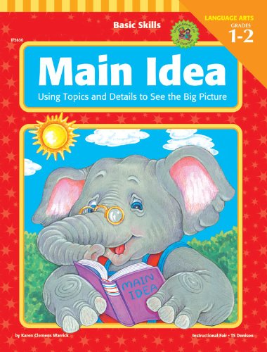 Main Idea Activities - Basic Skills Main Idea, Grades 1 to 2: Using Topics and Details to See the Big Picture