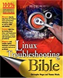 Linux Troubleshooting Bible, Christopher Negus and Thomas Weeks, 076456997X