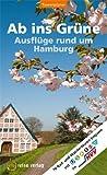 Ab ins Grüne - Ausflüge rund um Hamburg: 70 Rad- und Wandertouren mit Bussen, Bahnen und Fähren