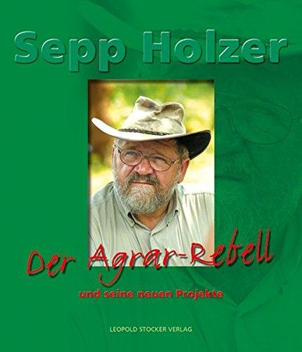 Sepp Holzer - Der Agrar-Rebell und seine neuen Projekte in aller Welt