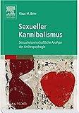 Sexueller Kannibalismus: Sexualwissenschaftliche Analyse der Anthropophagie