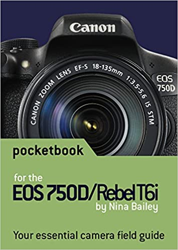 Canon EOS 750D / Rebel T6i Pocketbook: camera field guide: Amazon ...