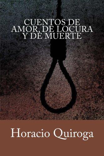 Cuentos de amor, de locura y de muerte (Spanish Edition) [Horacio Quiroga] (Tapa Blanda)