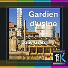 Gardien d'usine | Livre audio Auteur(s) : Dany Grard Narrateur(s) : Jean-Luc Bansard