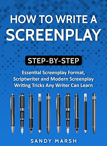 How to Write a Screenplay: Step-by-Step | Essential Screenplay Format, Scriptwriter and Modern Screenplay Writing Tricks Any Writer Can Learn (Writing Best Seller Book 6)