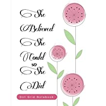 She Believed She Could So She Did - Dot Grid Notebook: 8x10 Dot Matrix Book for Bullet Journaling