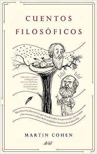 Cuentos filosóficos: Una historia alternativa que nos descubre los personajes, las tramas y las escenas ocultas de la verdadera historia de la filosofía ...