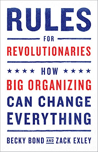 Rules for Revolutionaries: How Big Organizing Can Change Everything [Becky Bond - Zack Exley] (Tapa Blanda)