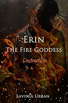 Erin the Fire Goddess: Destruction by [Urban, Lavinia]