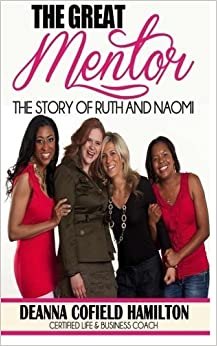 The Great Mentor: The Story of Ruth and Naomi by Deanna Cofield Hamilton (2013-05-13)